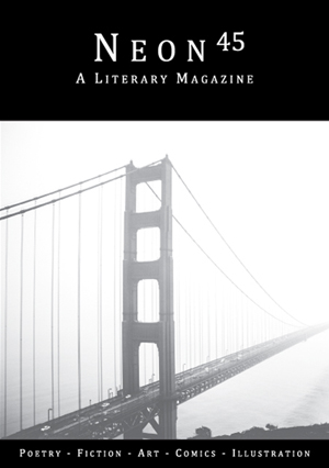 Issue forty-five of Neon Literary Magazine features the work of nine new writers and poets.