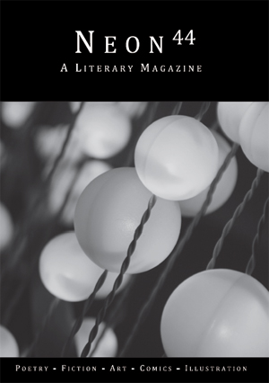 Neon Literary Magazine issue forty-four - magical realist, surreal and slipstream short stories and poetry.